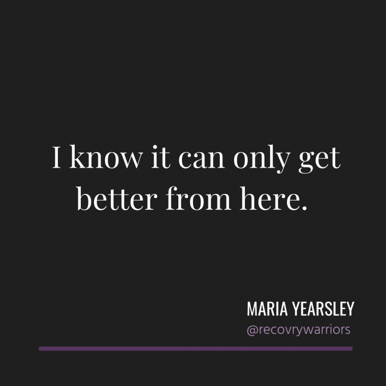 Maria Yearsley quote in white letters on black background: I know it can only get better from here.