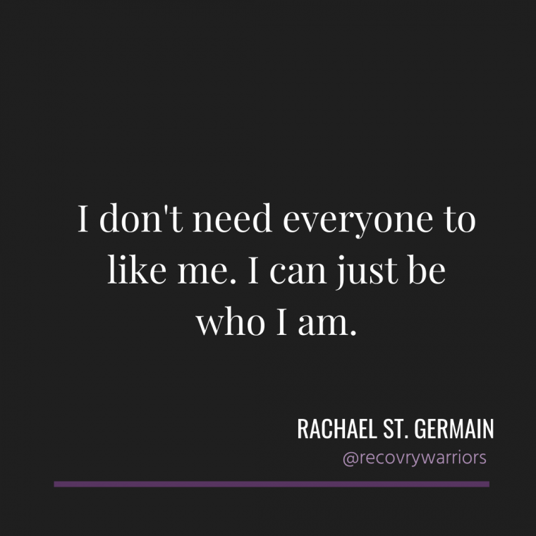 Rachael St. Germain quote - in white text on black background: I don't need everyone to like me. I can just be who I am.