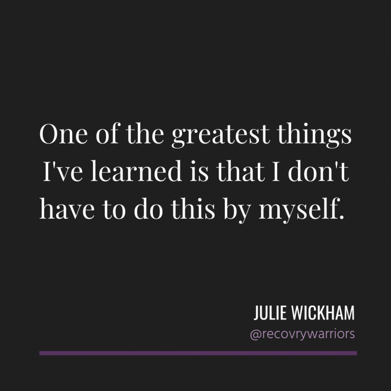 Julie Wickham quote in white letters on black background: One of the greatest things I've learned is that I don't have to do this by myself.