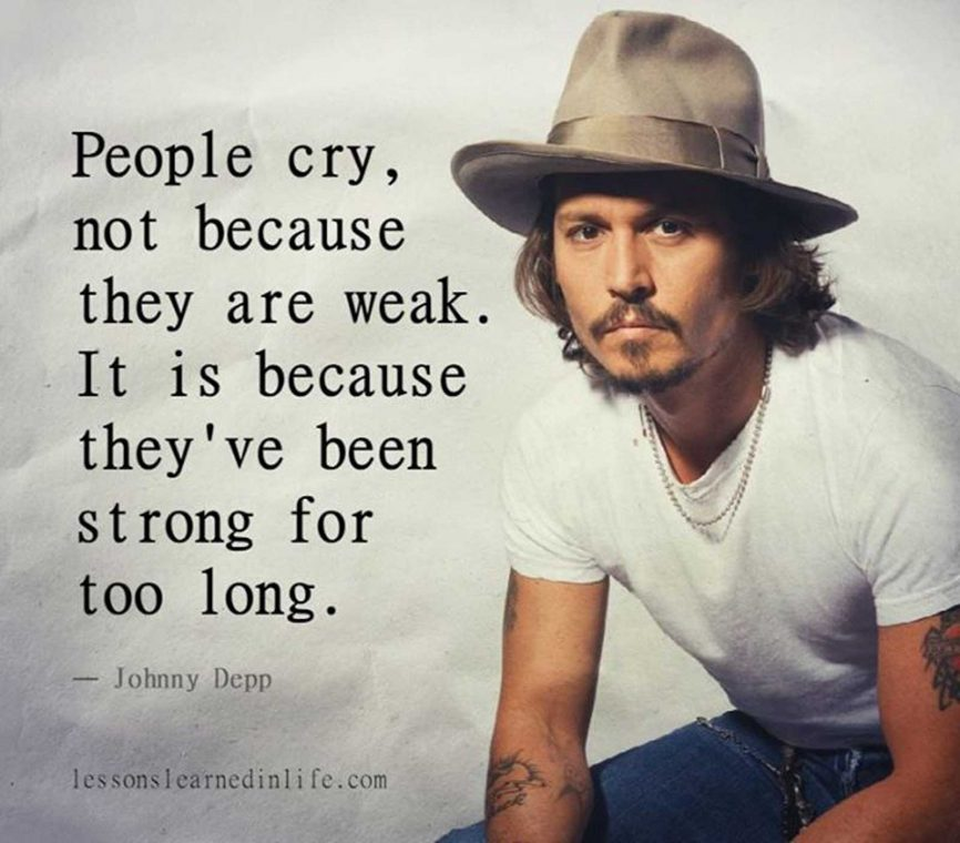 """image of Johnny Depp with his quote """"People cry, not because they are weak. It is because they've been strong for too long."""""""