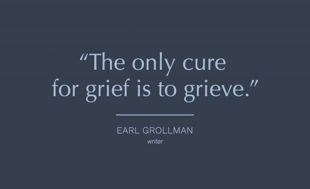 """Earl Grollman quote """"The only cure for grief is to grieve."""""""