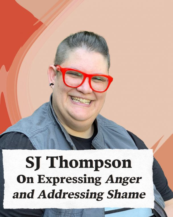 Expressing Anger and Addressing Shame with SJ Thompson